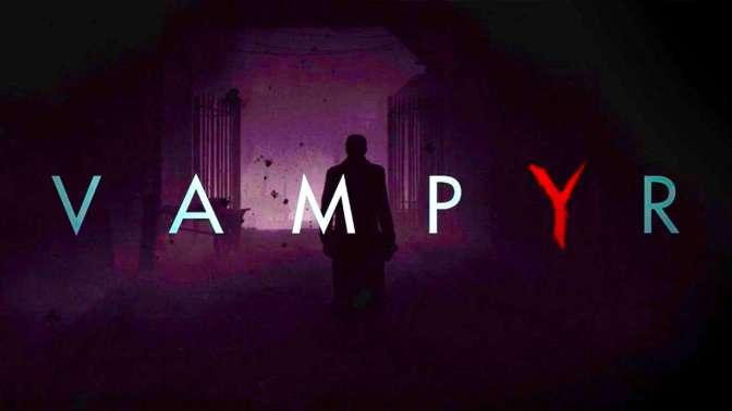 VAMPYR – Der E3 Trailer wurde veröffentlicht